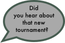 Did you hear about that new tournament?